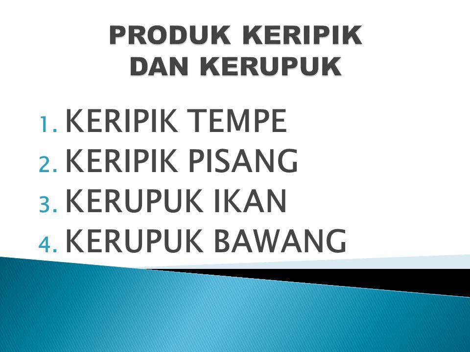1. KERIPIK TEMPE 2. KERIPIK PISANG 3. KERUPUK IKAN 4. KERUPUK BAWANG