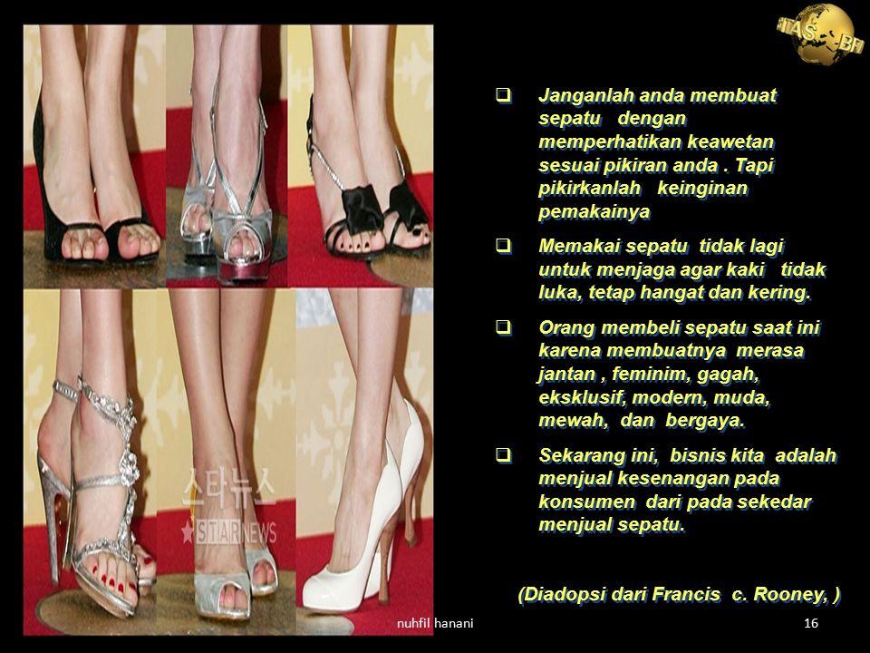 Janganlah anda membuat sepatu dengan memperhatikan keawetan sesuai pikiran anda. Tapi pikirkanlah keinginan pemakainya  Memakai sepatu tidak lagi u