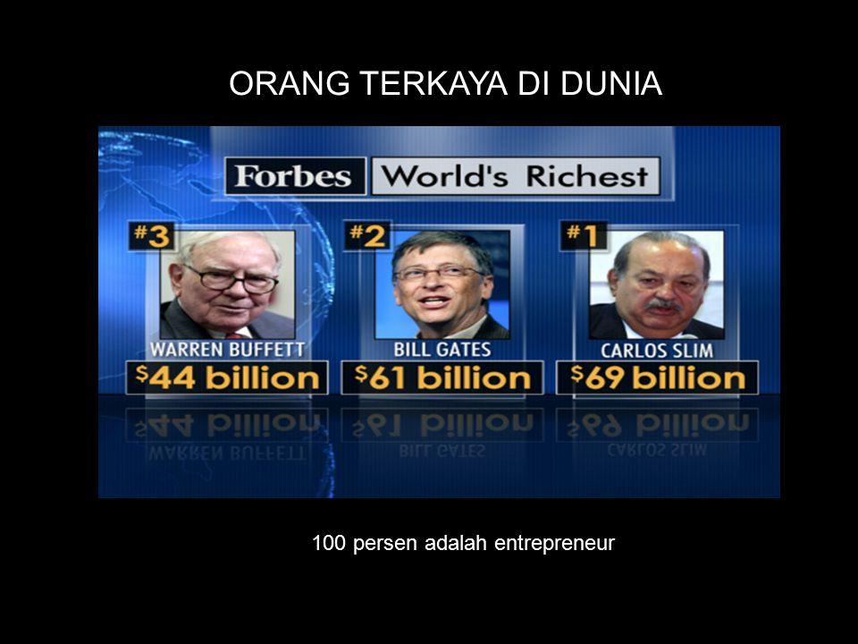 ORANG TERKAYA DI DUNIA 100 persen adalah entrepreneur