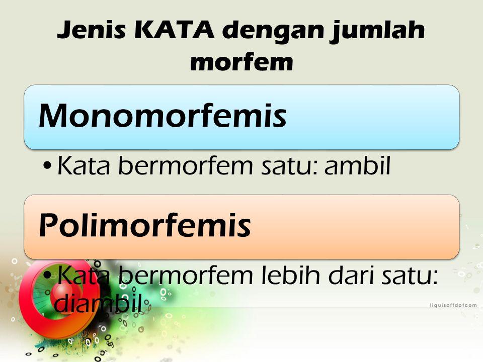 Jenis KATA dengan jumlah morfem Monomorfemis Kata bermorfem satu: ambil Polimorfemis Kata bermorfem lebih dari satu: diambil