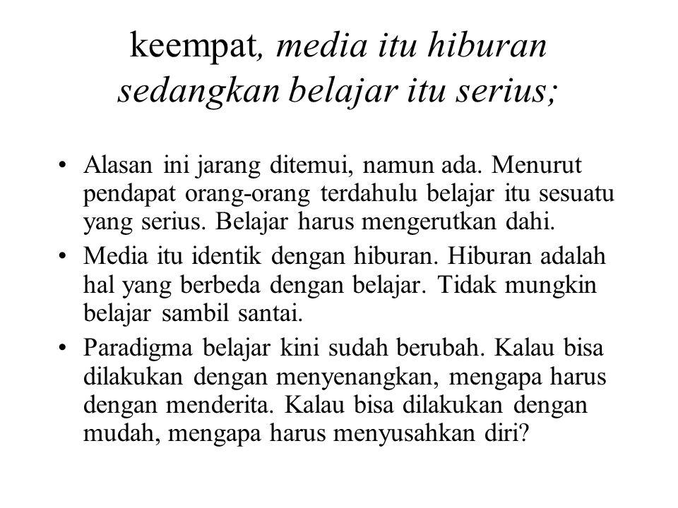kelima, tidak tersedia media di sekolah Tidak tersedia media di sekolah, mungkin ini adalah alasan yang masuk akal.