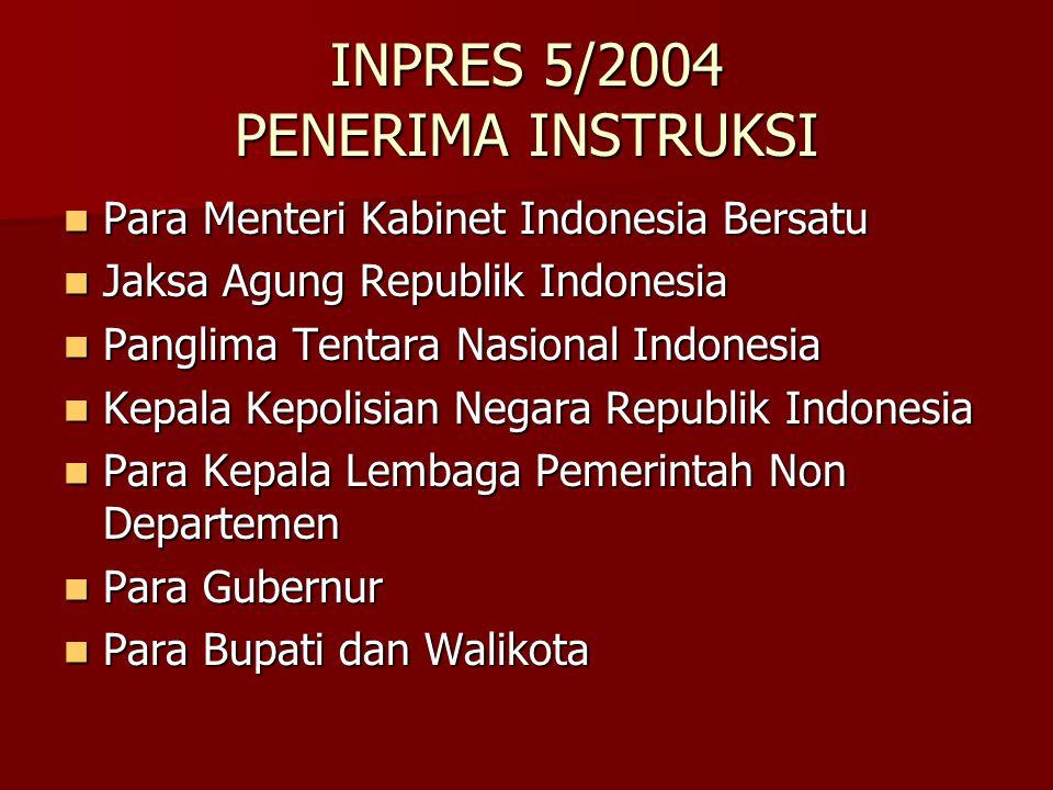 INPRES 5/2004 PENERIMA INSTRUKSI Para Menteri Kabinet Indonesia Bersatu Para Menteri Kabinet Indonesia Bersatu Jaksa Agung Republik Indonesia Jaksa Ag