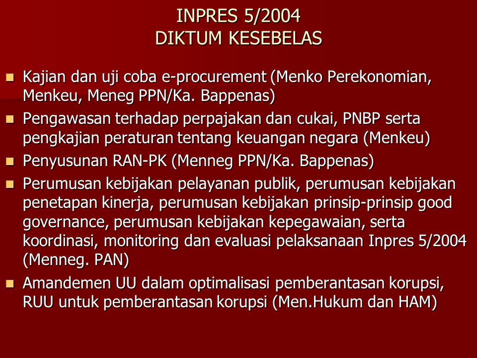 INPRES 5/2004 DIKTUM KESEBELAS Kajian dan uji coba e-procurement (Menko Perekonomian, Menkeu, Meneg PPN/Ka. Bappenas) Kajian dan uji coba e-procuremen