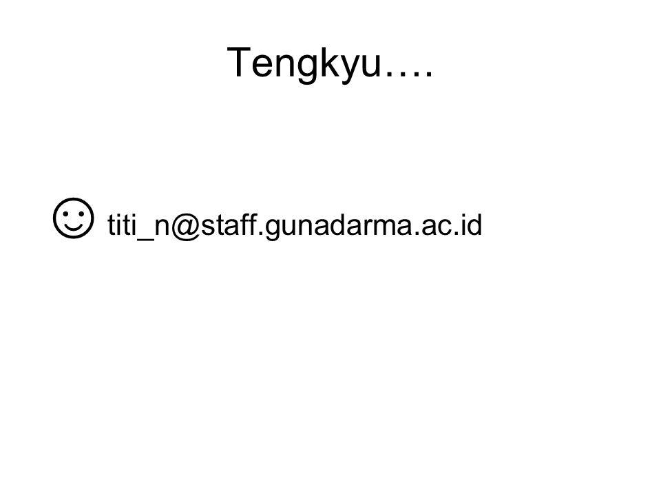 Tengkyu…. ☺ titi_n@staff.gunadarma.ac.id