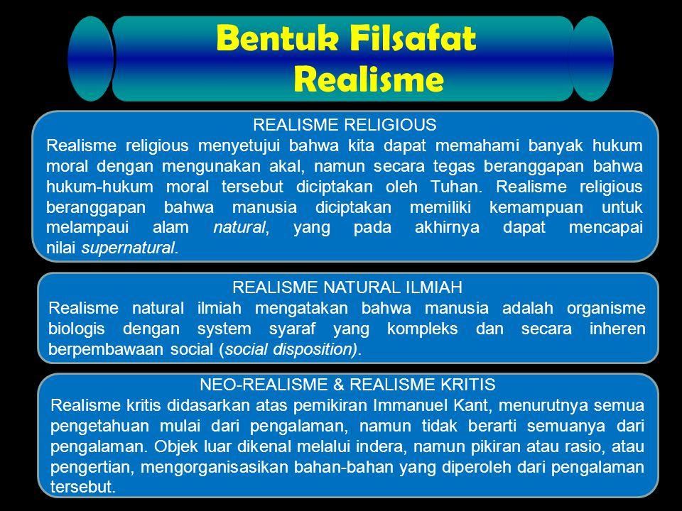 Bentuk Filsafat Realisme REALISME RELIGIOUS Realisme religious menyetujui bahwa kita dapat memahami banyak hukum moral dengan mengunakan akal, namun s
