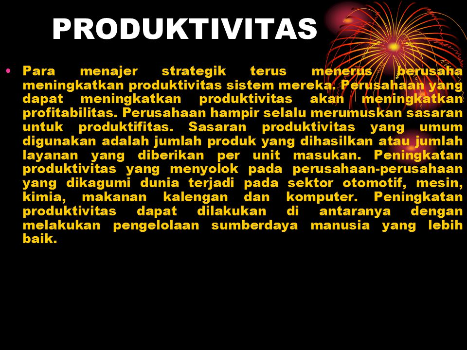 PRODUKTIVITAS Para menajer strategik terus menerus berusaha meningkatkan produktivitas sistem mereka.