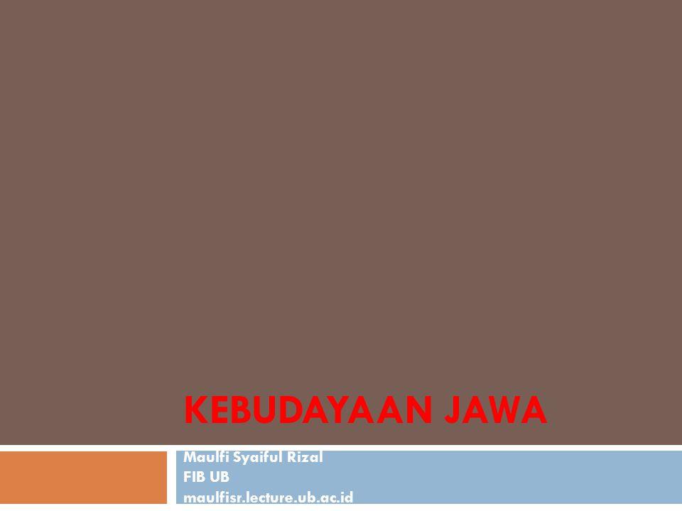 KEBUDAYAAN JAWA Maulfi Syaiful Rizal FIB UB maulfisr.lecture.ub.ac.id