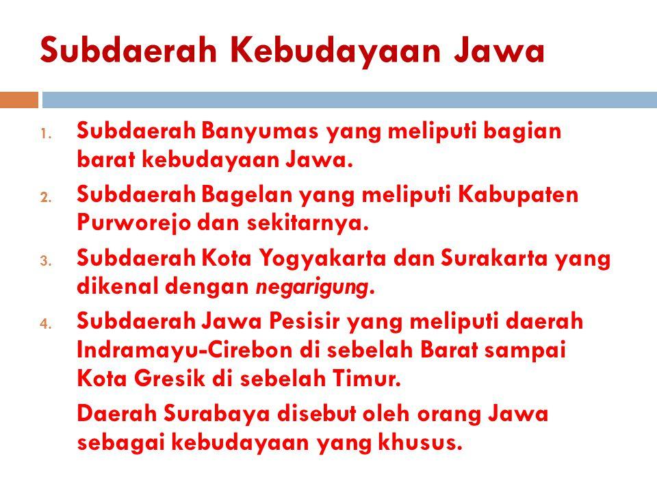 Subdaerah Kebudayaan Jawa 1. Subdaerah Banyumas yang meliputi bagian barat kebudayaan Jawa. 2. Subdaerah Bagelan yang meliputi Kabupaten Purworejo dan
