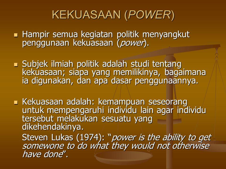 KEKUASAAN (POWER) Hampir semua kegiatan politik menyangkut penggunaan kekuasaan (power). Hampir semua kegiatan politik menyangkut penggunaan kekuasaan