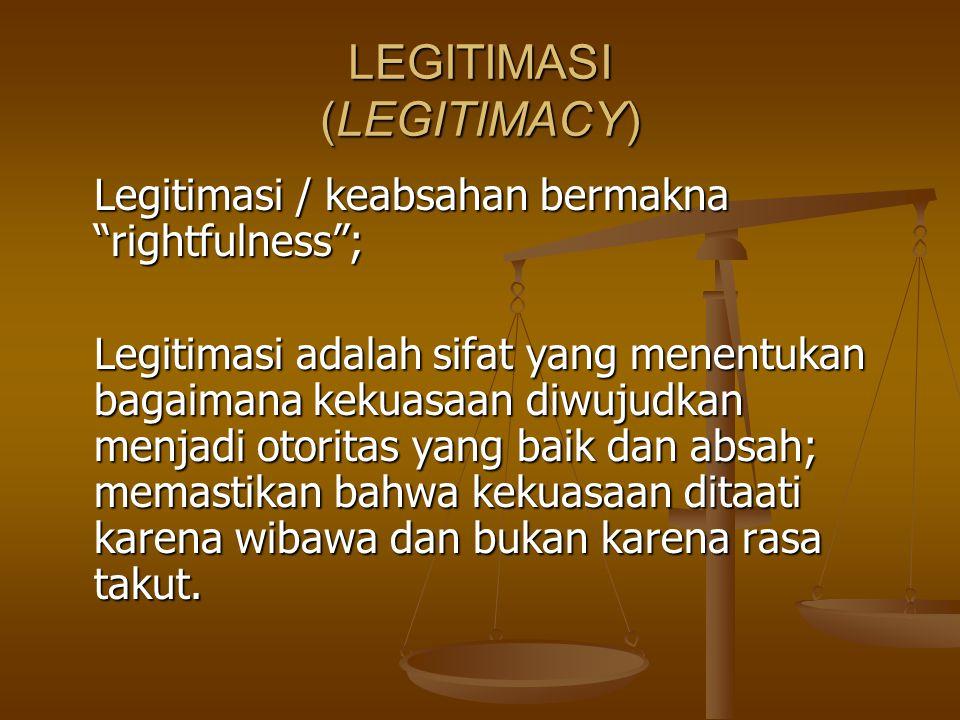 "LEGITIMASI (LEGITIMACY) Legitimasi / keabsahan bermakna ""rightfulness""; Legitimasi adalah sifat yang menentukan bagaimana kekuasaan diwujudkan menjadi"