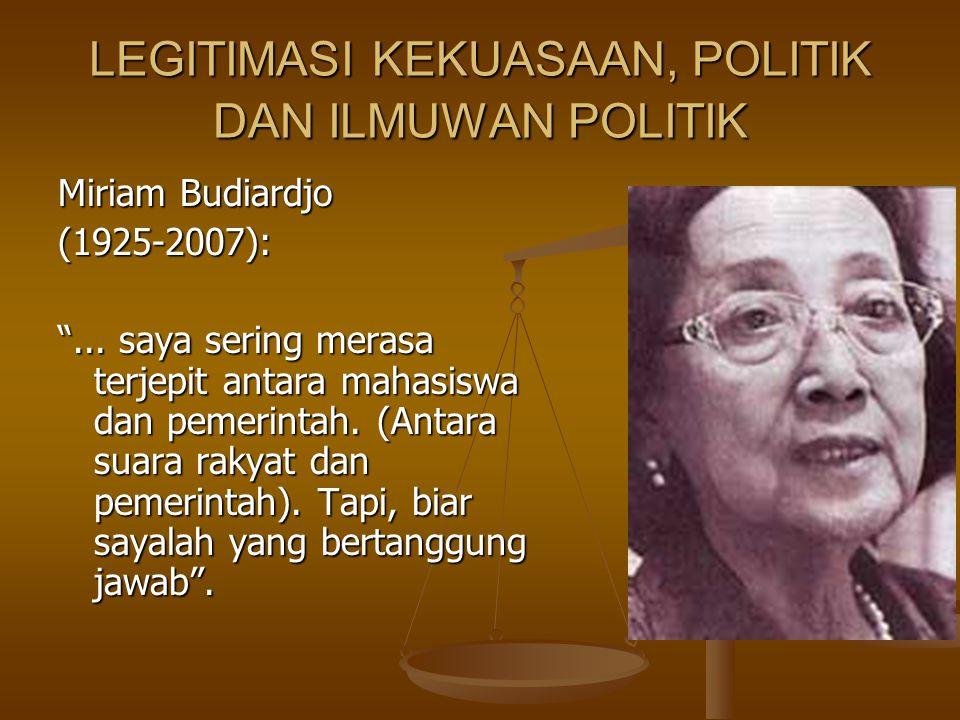 """LEGITIMASI KEKUASAAN, POLITIK DAN ILMUWAN POLITIK Miriam Budiardjo (1925-2007): """"... saya sering merasa terjepit antara mahasiswa dan pemerintah. (Ant"""
