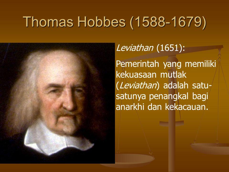 Thomas Hobbes (1588-1679) Leviathan (1651): Pemerintah yang memiliki kekuasaan mutlak (Leviathan) adalah satu- satunya penangkal bagi anarkhi dan keka