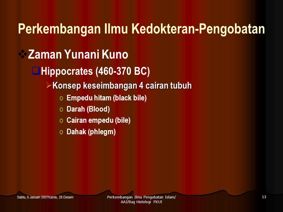 Perkembangan Ilmu Pengobatan Islam/ AAJ/Bag Histologi FKUI 13 Sabtu, 6 Januari 2007Kamis, 28 Desem Perkembangan Ilmu Kedokteran-Pengobatan  Zaman Yun