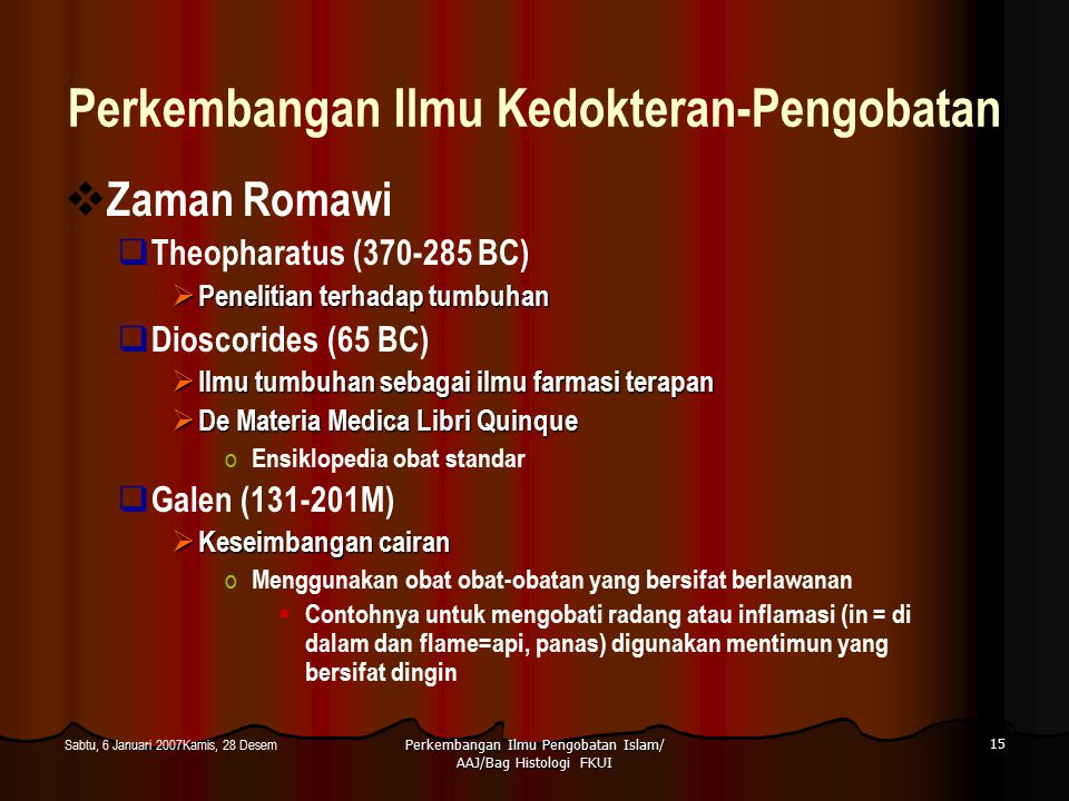 Perkembangan Ilmu Pengobatan Islam/ AAJ/Bag Histologi FKUI 15 Sabtu, 6 Januari 2007Kamis, 28 Desem Perkembangan Ilmu Kedokteran-Pengobatan  Zaman Rom