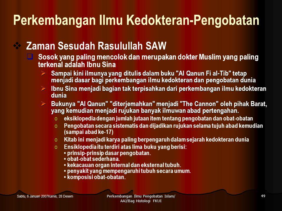 Perkembangan Ilmu Pengobatan Islam/ AAJ/Bag Histologi FKUI 49 Sabtu, 6 Januari 2007Kamis, 28 Desem Perkembangan Ilmu Kedokteran-Pengobatan  Zaman Ses