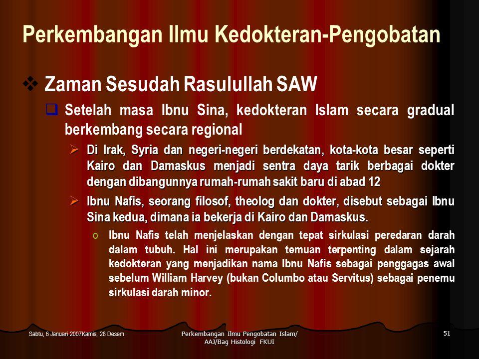 Perkembangan Ilmu Pengobatan Islam/ AAJ/Bag Histologi FKUI 51 Sabtu, 6 Januari 2007Kamis, 28 Desem Perkembangan Ilmu Kedokteran-Pengobatan  Zaman Ses