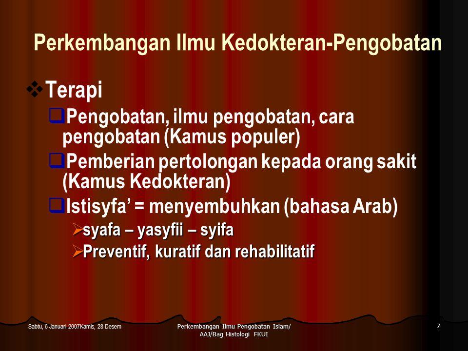 Perkembangan Ilmu Pengobatan Islam/ AAJ/Bag Histologi FKUI 7 Sabtu, 6 Januari 2007Kamis, 28 Desem Perkembangan Ilmu Kedokteran-Pengobatan  Terapi  P