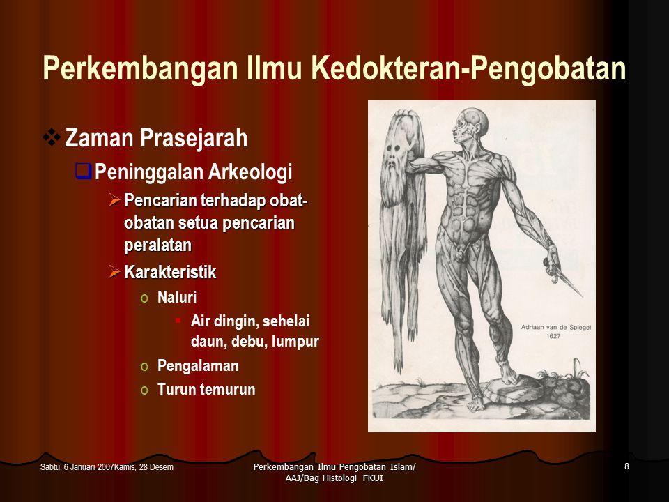 Perkembangan Ilmu Pengobatan Islam/ AAJ/Bag Histologi FKUI 8 Sabtu, 6 Januari 2007Kamis, 28 Desem Perkembangan Ilmu Kedokteran-Pengobatan  Zaman Pras