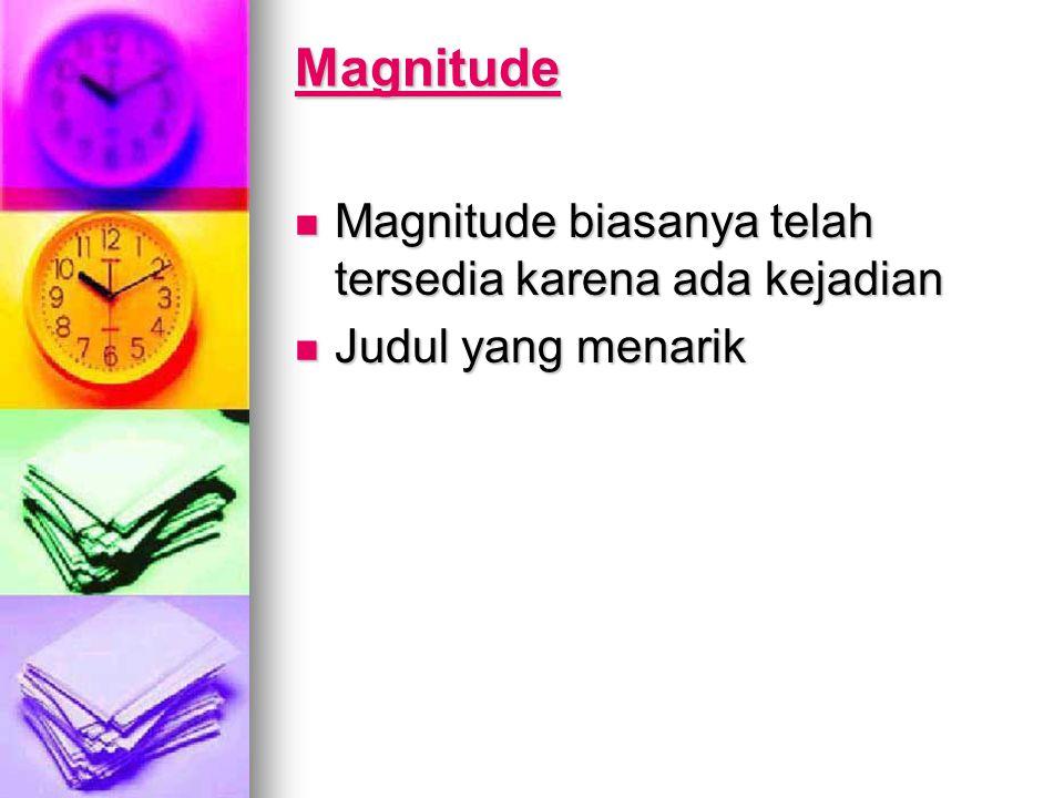 Magnitude Magnitude biasanya telah tersedia karena ada kejadian Magnitude biasanya telah tersedia karena ada kejadian Judul yang menarik Judul yang menarik