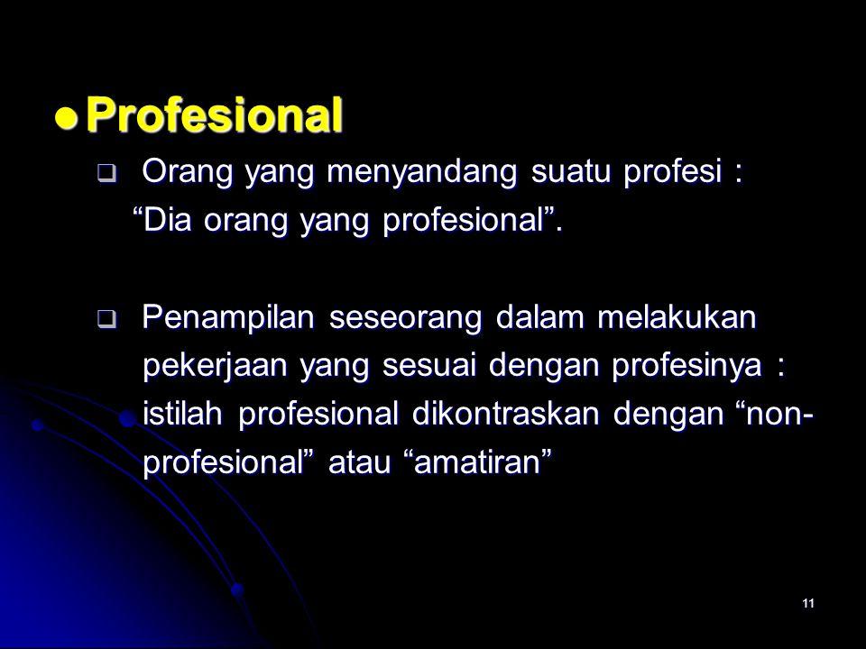11 Profesional Profesional  Orang yang menyandang suatu profesi : Dia orang yang profesional .