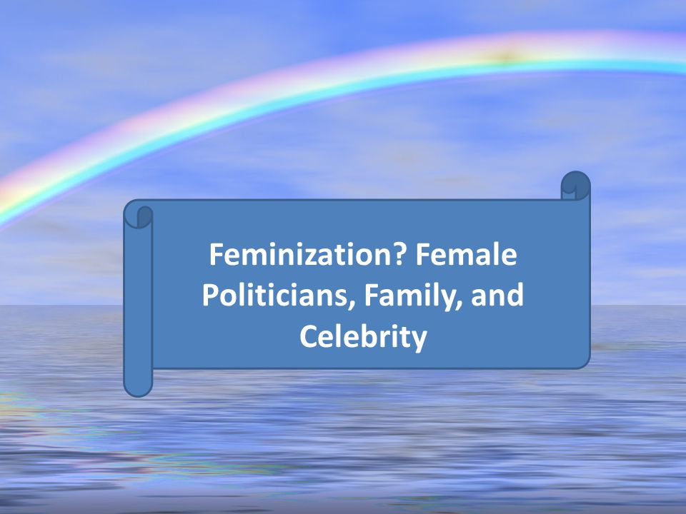 Feminization Female Politicians, Family, and Celebrity