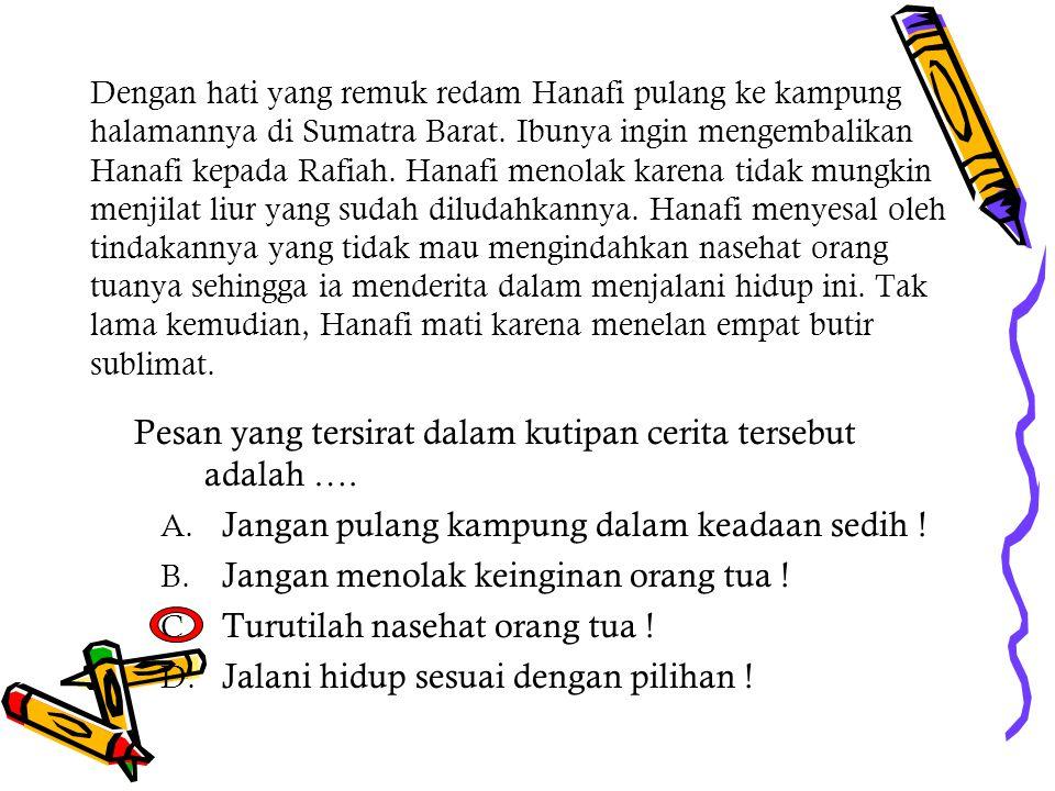 Dengan hati yang remuk redam Hanafi pulang ke kampung halamannya di Sumatra Barat. Ibunya ingin mengembalikan Hanafi kepada Rafiah. Hanafi menolak kar