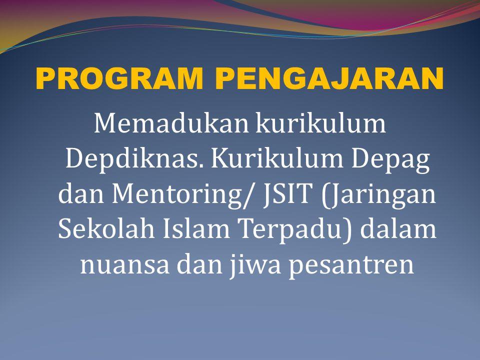 PROGRAM PENGAJARAN Memadukan kurikulum Depdiknas. Kurikulum Depag dan Mentoring/ JSIT (Jaringan Sekolah Islam Terpadu) dalam nuansa dan jiwa pesantren
