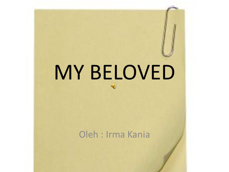 MY BELOVED Oleh : Irma Kania