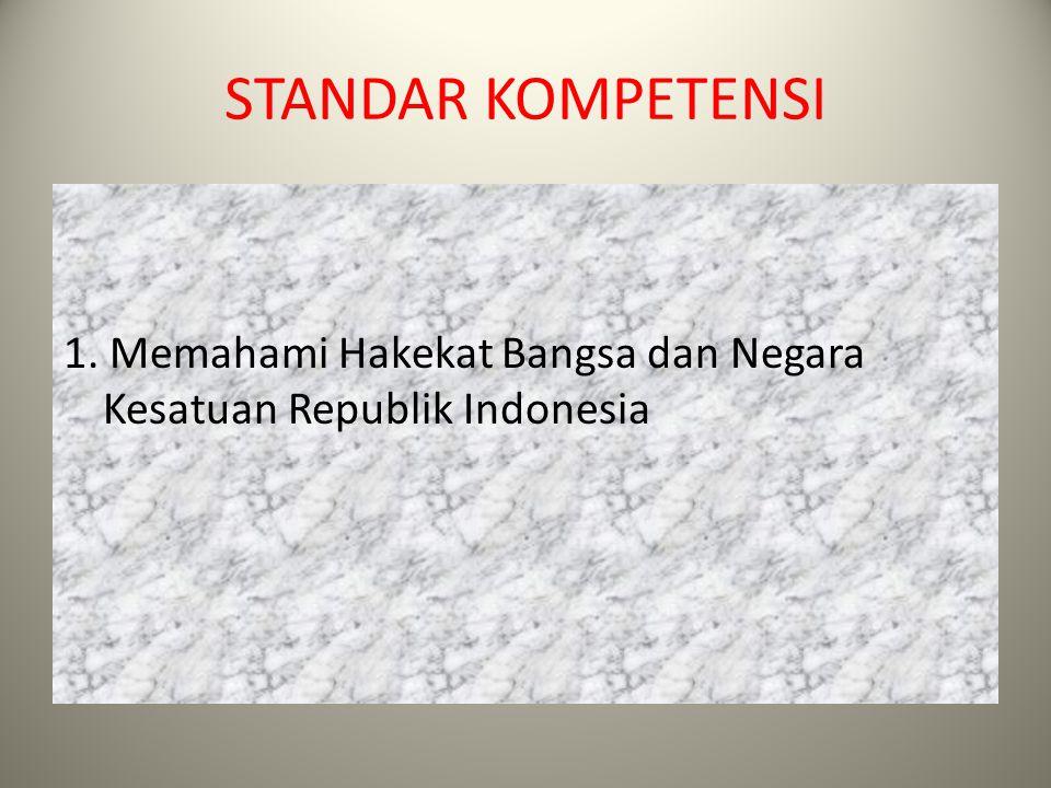 HOME STANDAR KOMPETENSI 1. Memahami Hakekat Bangsa dan Negara Kesatuan Republik Indonesia