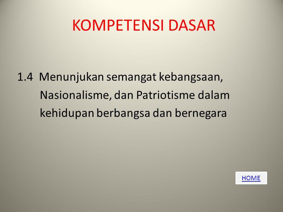 HOME KOMPETENSI DASAR 1.4 Menunjukan semangat kebangsaan, Nasionalisme, dan Patriotisme dalam kehidupan berbangsa dan bernegara