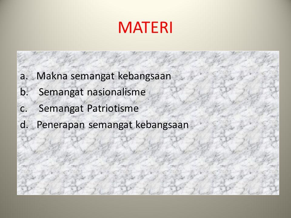 HOME MATERI a.Makna semangat kebangsaan b. Semangat nasionalisme c. Semangat Patriotisme d. Penerapan semangat kebangsaan