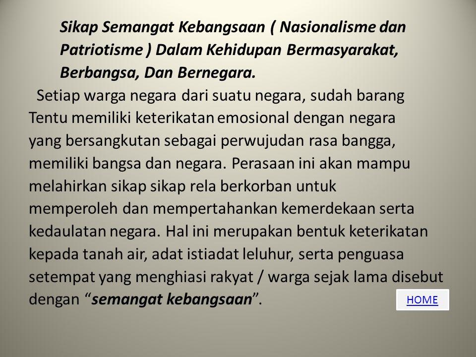 HOME Sikap Semangat Kebangsaan ( Nasionalisme dan Patriotisme ) Dalam Kehidupan Bermasyarakat, Berbangsa, Dan Bernegara.