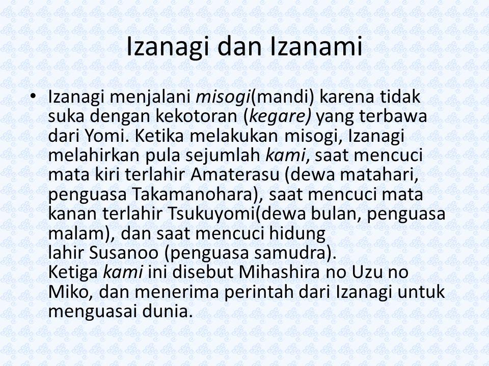 Izanagi dan Izanami Izanagi menjalani misogi(mandi) karena tidak suka dengan kekotoran (kegare) yang terbawa dari Yomi. Ketika melakukan misogi, Izana