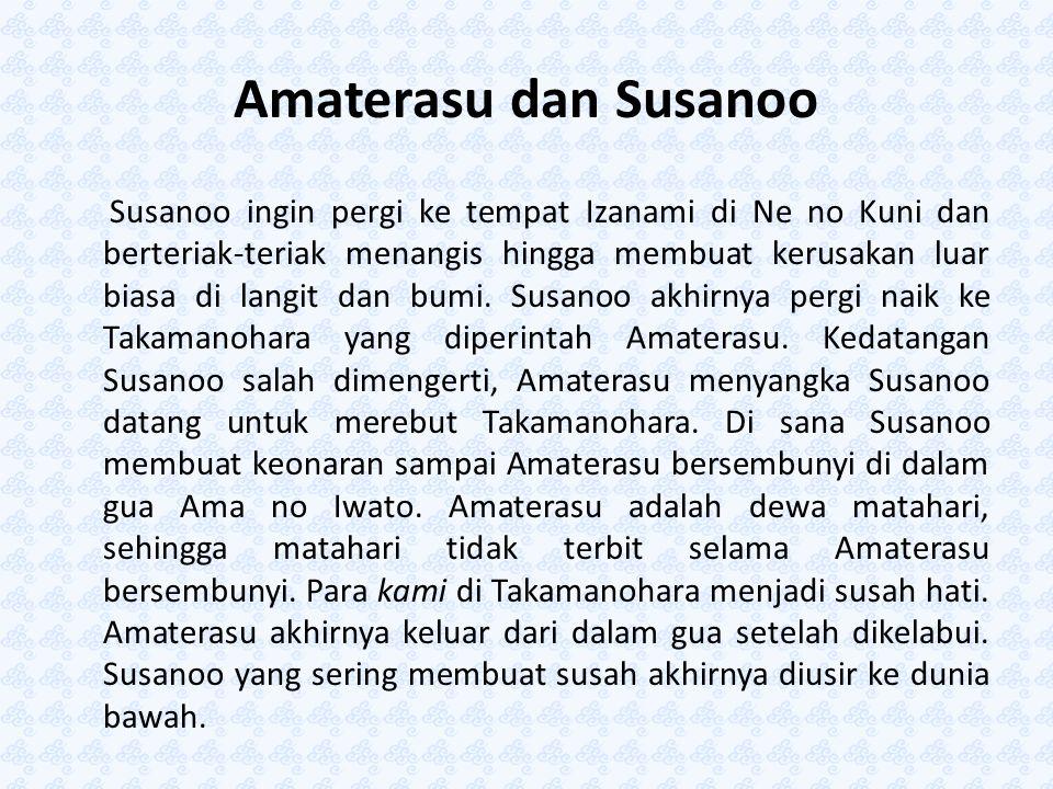 Amaterasu dan Susanoo Susanoo ingin pergi ke tempat Izanami di Ne no Kuni dan berteriak-teriak menangis hingga membuat kerusakan luar biasa di langit