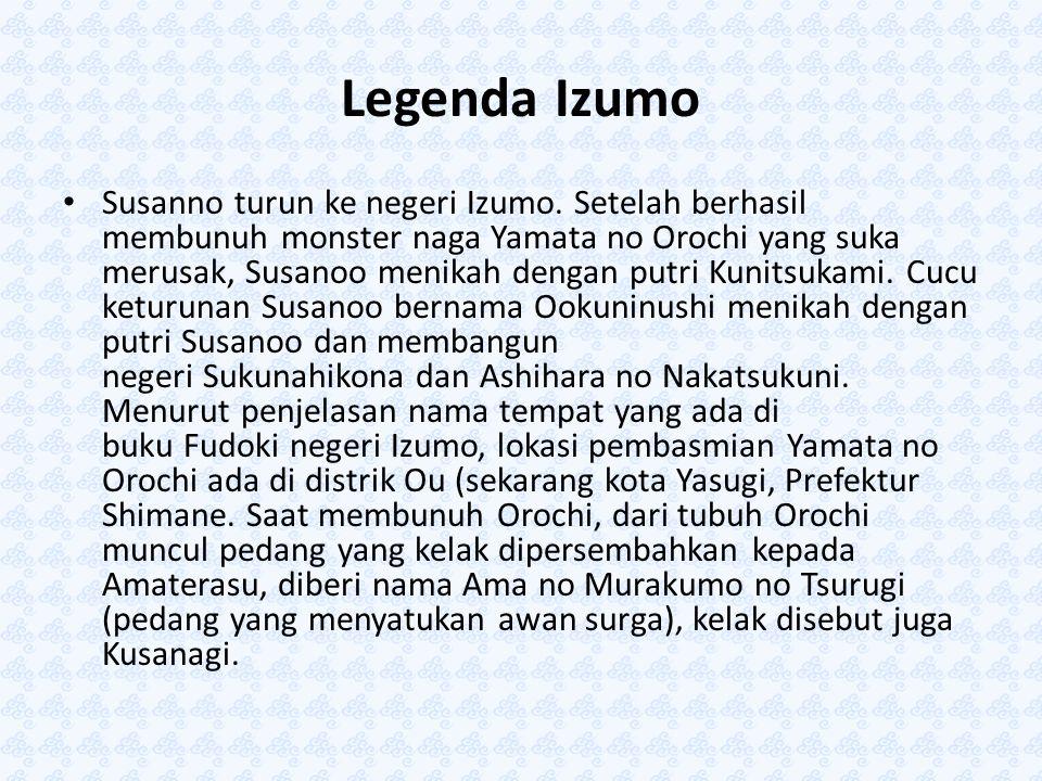 Legenda Izumo Susanno turun ke negeri Izumo. Setelah berhasil membunuh monster naga Yamata no Orochi yang suka merusak, Susanoo menikah dengan putri K