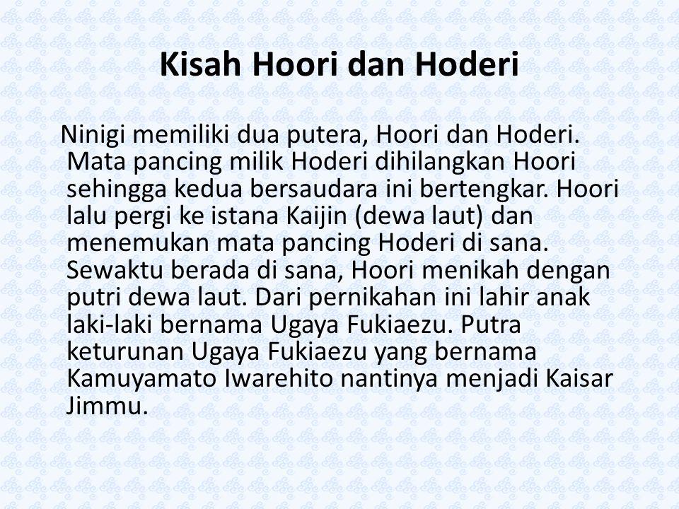 Kisah Hoori dan Hoderi Ninigi memiliki dua putera, Hoori dan Hoderi. Mata pancing milik Hoderi dihilangkan Hoori sehingga kedua bersaudara ini berteng