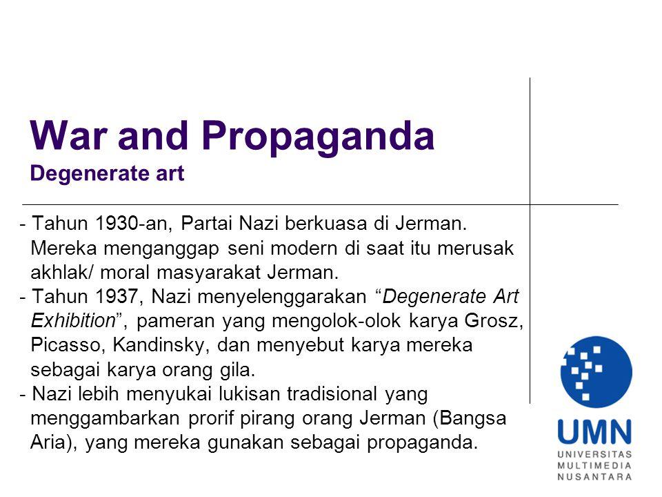 War and Propaganda Degenerate art - Tahun 1930-an, Partai Nazi berkuasa di Jerman. Mereka menganggap seni modern di saat itu merusak akhlak/ moral mas