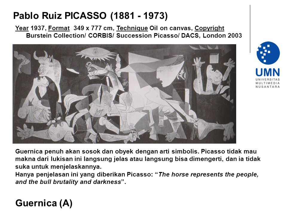 Year 1937, Format 349 x 777 cm, Technique Oil on canvas, Copyright Burstein Collection/ CORBIS/ Succession Picasso/ DACS, London 2003 Guernica (A) Pab