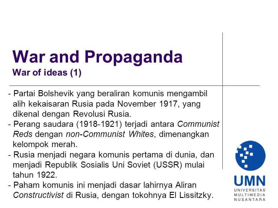 War and Propaganda War of ideas (1) - Partai Bolshevik yang beraliran komunis mengambil alih kekaisaran Rusia pada November 1917, yang dikenal dengan