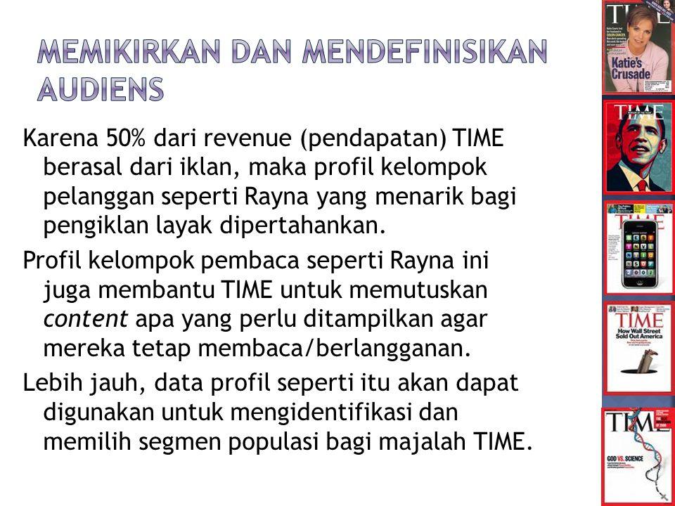 Karena 50% dari revenue (pendapatan) TIME berasal dari iklan, maka profil kelompok pelanggan seperti Rayna yang menarik bagi pengiklan layak dipertahankan.