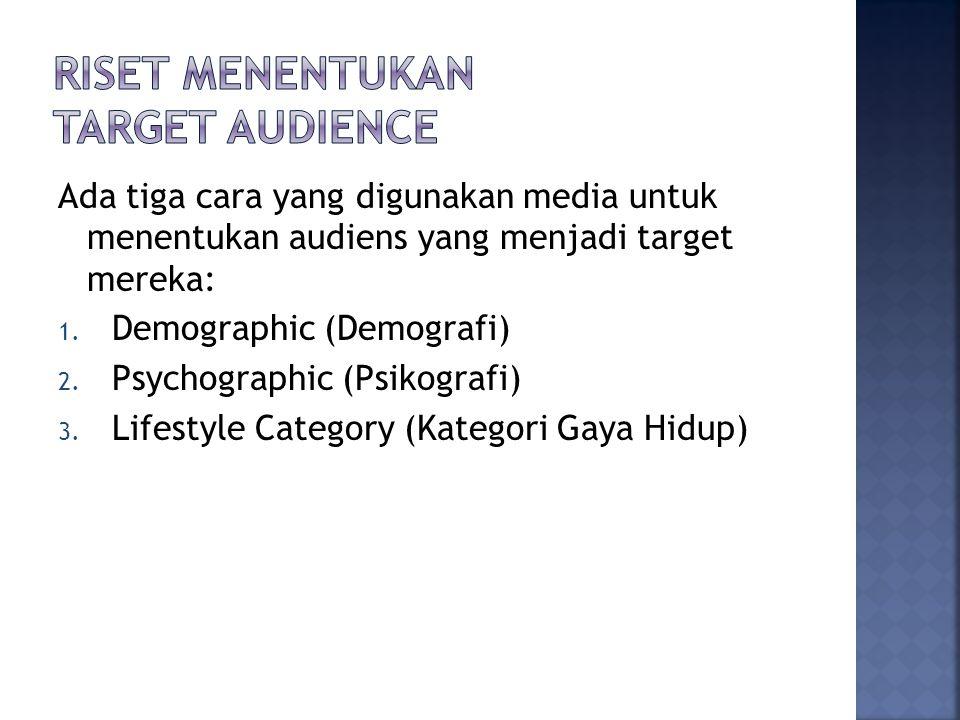 Ada tiga cara yang digunakan media untuk menentukan audiens yang menjadi target mereka: 1.