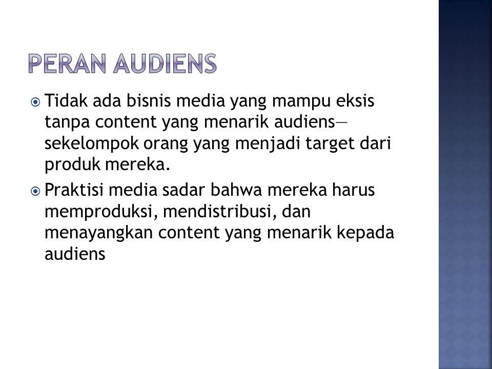  Audiens merupakan sumber pendapatan dalam kaitan dengan distribusi dan iklan Mendatangkan income dari subscription Mendatangkan income dari penjualan space Iklan (sebagai target)