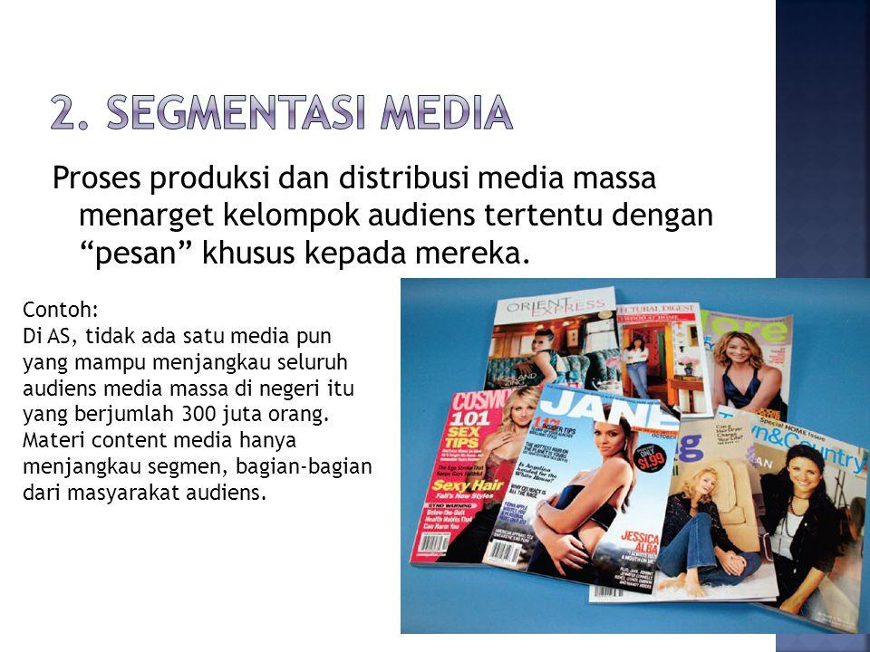Proses produksi dan distribusi media massa menarget kelompok audiens tertentu dengan pesan khusus kepada mereka.