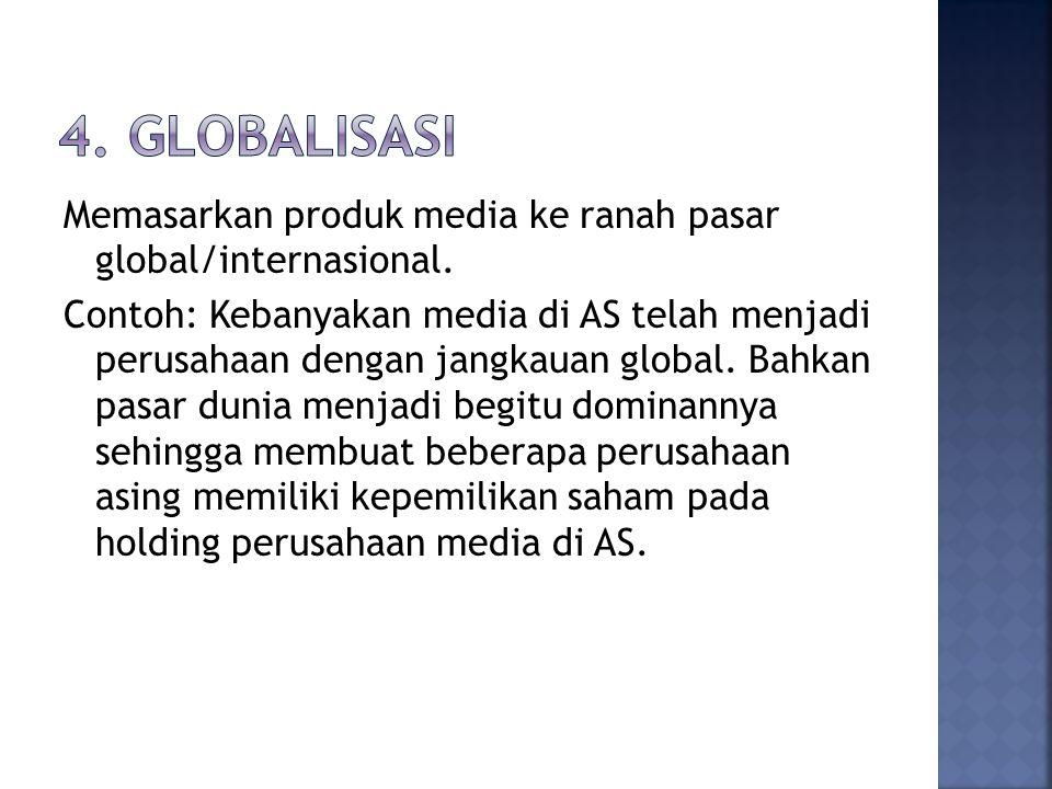 Memasarkan produk media ke ranah pasar global/internasional.