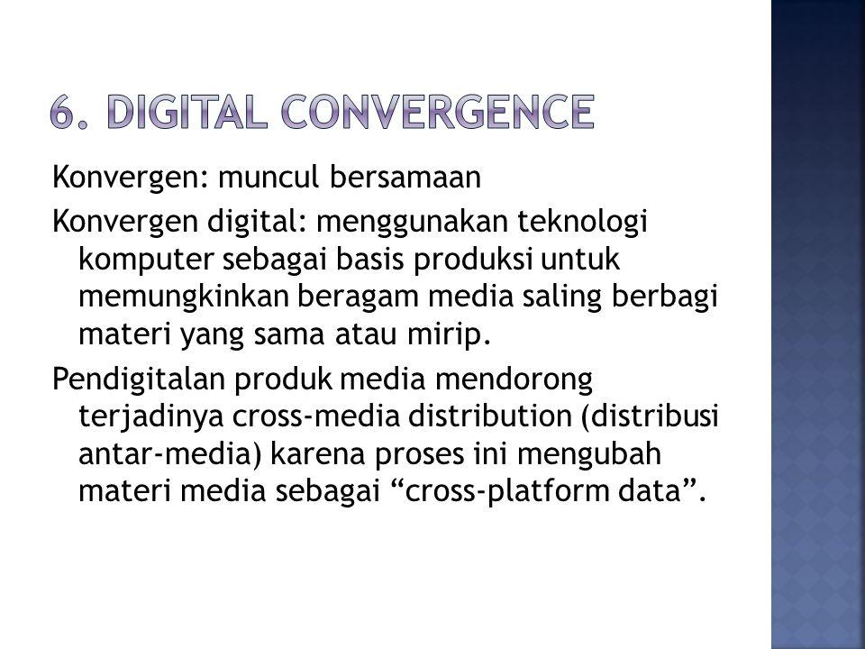 Konvergen: muncul bersamaan Konvergen digital: menggunakan teknologi komputer sebagai basis produksi untuk memungkinkan beragam media saling berbagi materi yang sama atau mirip.