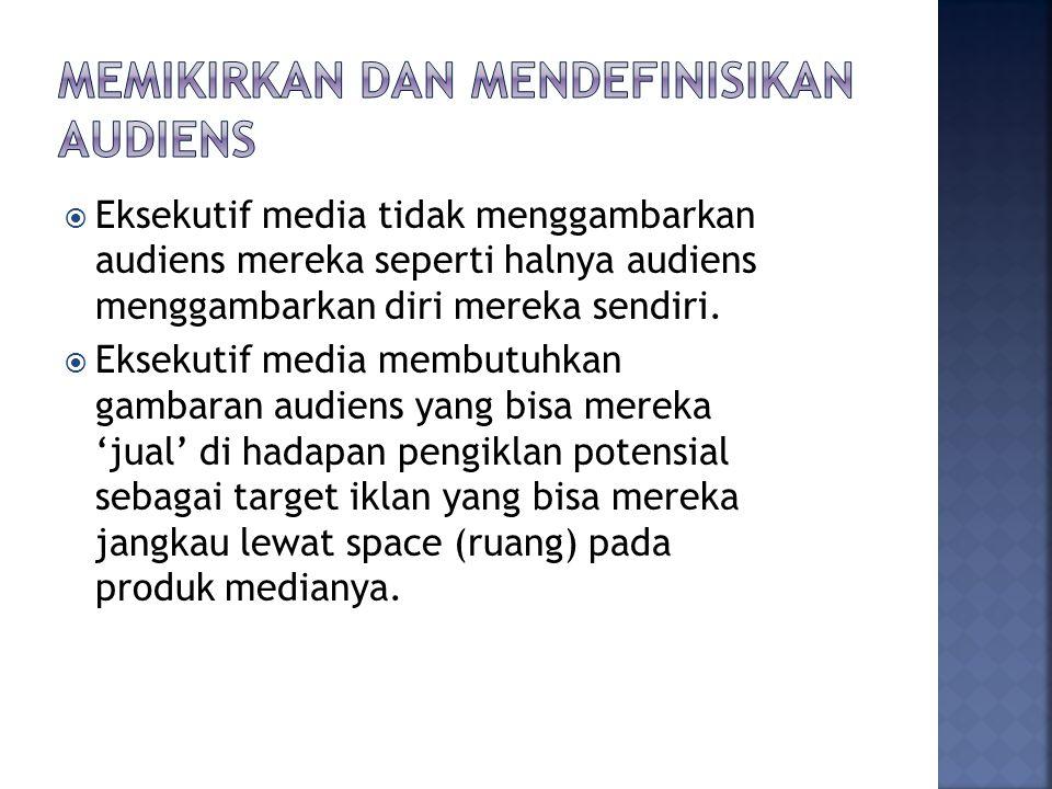  Eksekutif media tidak menggambarkan audiens mereka seperti halnya audiens menggambarkan diri mereka sendiri.