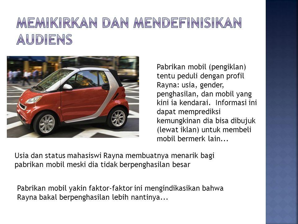 Pabrikan mobil (pengiklan) tentu peduli dengan profil Rayna: usia, gender, penghasilan, dan mobil yang kini ia kendarai.