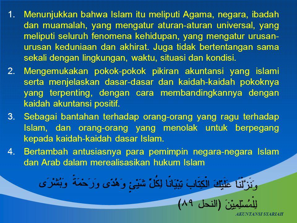 1.Menunjukkan bahwa Islam itu meliputi Agama, negara, ibadah dan muamalah, yang mengatur aturan-aturan universal, yang meliputi seluruh fenomena kehidupan, yang mengatur urusan- urusan keduniaan dan akhirat.