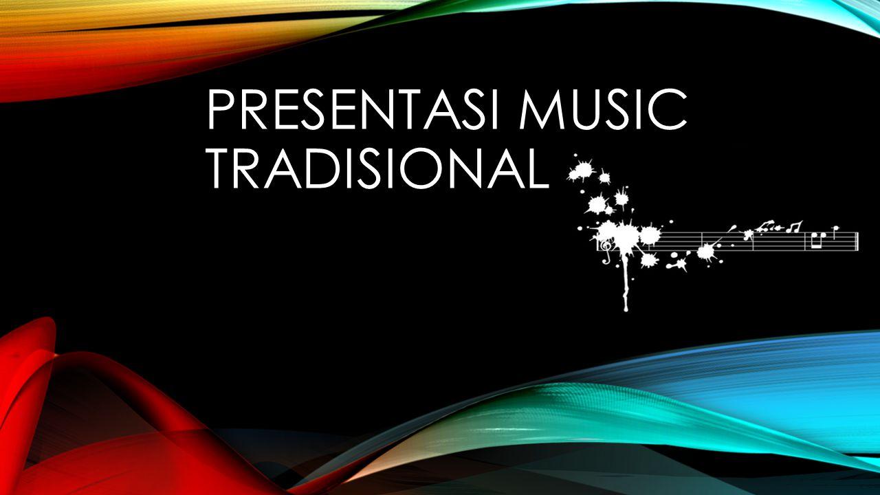 PRESENTASI MUSIC TRADISIONAL