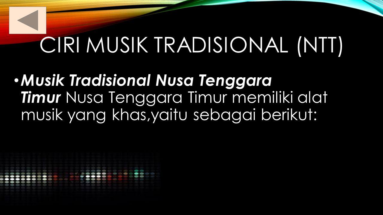 NUSA TENGGARA TIMUR (NTT) Ciri musik tradisional Lagu daerahnya Alat musik tradisional Seni pergelaran Seni lainnya.